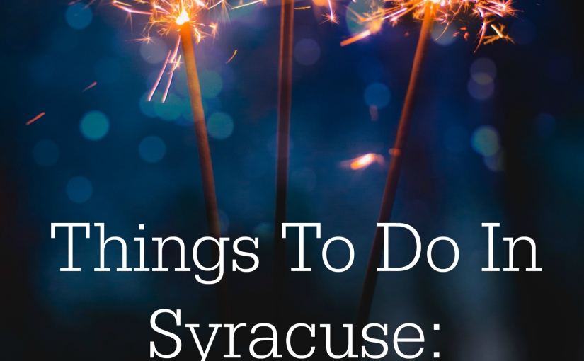 Things To Do In Syracuse: July Edition