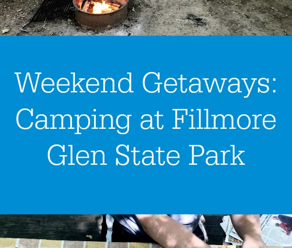 Weekend Getaways: Camping at Fillmore Glen State Park